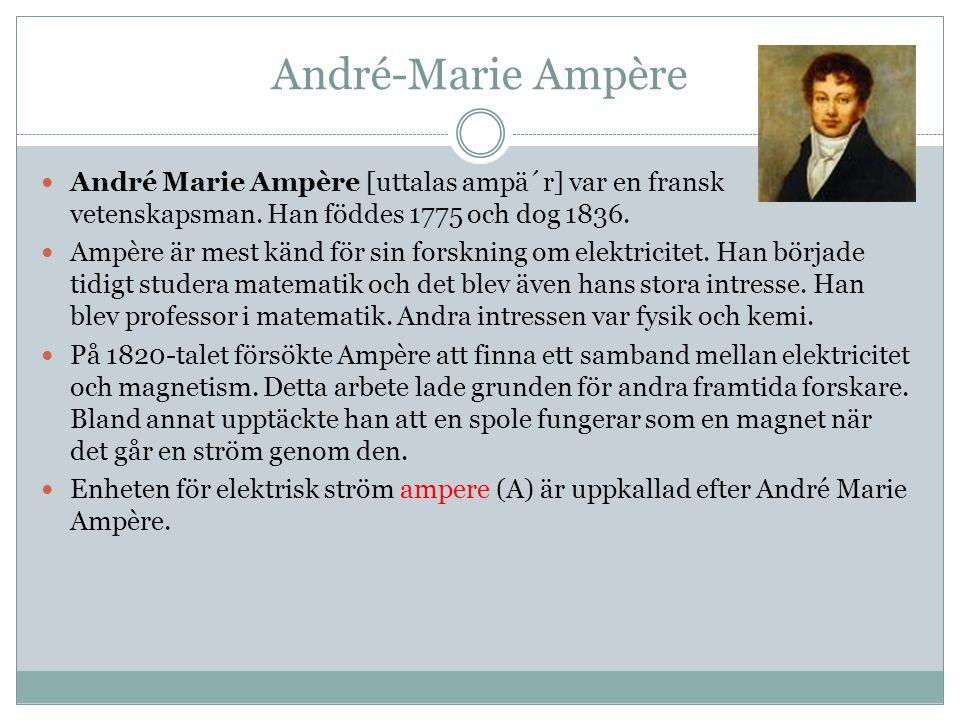 André-Marie Ampère André Marie Ampère [uttalas ampä´r] var en fransk vetenskapsman. Han föddes 1775 och dog 1836.